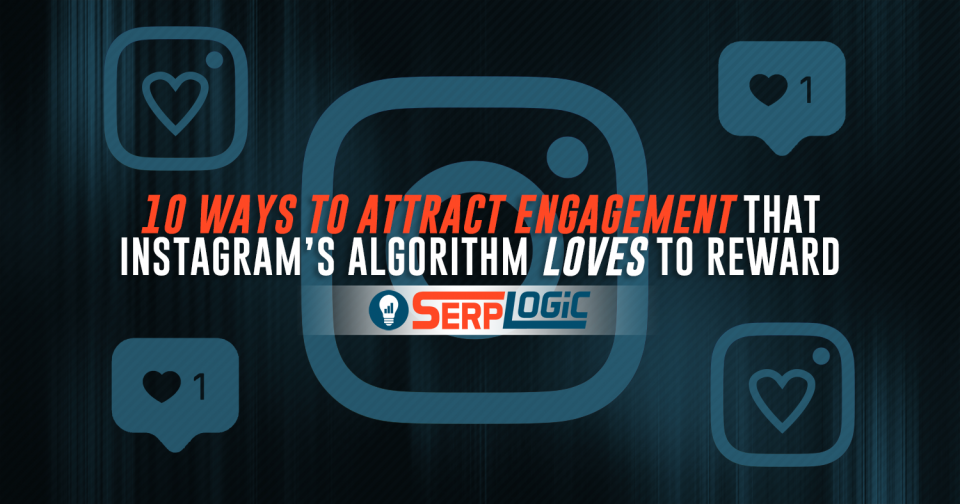10 Ways to Attract Engagement That Instagram's Algorithm